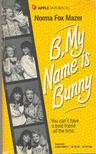 MAZER, NORMA FOX - B,  My Name is Bunny [antikv�r]