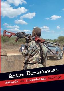 Artur Domosławski - Háborúk és forradalmak költője
