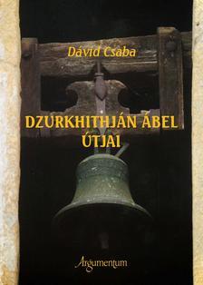 Dávid Csaba - Dzurkhithján Ábel útjai