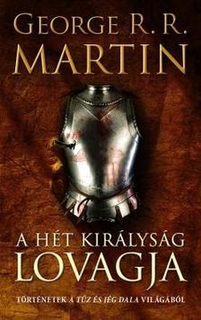 George R. R. Martin - A H�t Kir�lys�g lovagja - T�rt�netek A T�z �s J�g dala vil�g�b�l