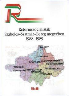 Némethné Dikán Nóra, Réfi Attila, Szabó Róbert (szerk.) - REFORMSZOCIALISTÁK SZABOLCS-SZATMÁR-BEREG MEGYÉBEN -1988-1989