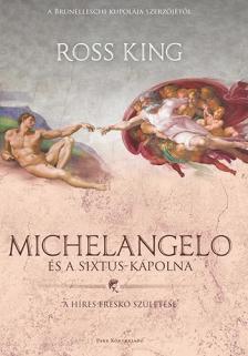 Ross King - Michelangelo és a Sixtus-kápolna - A híres freskó születése