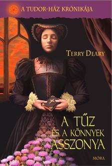 Terry Deary - A t�z �s a k�nnyek asszonya - A Tudor-h�z kr�nik�ja 3.k�tet