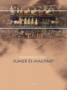 Komoróczy Géza - Sumer és magyar? [eKönyv: epub, mobi]