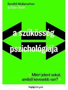 Mullainathan, Sendhil ,Shafir, Eldar - A szűkösség pszichológiája