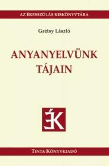 Grétsy László - Anyanyelvünk tájain