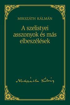 MIKSZ�TH K�LM�N - A szelistyei asszonyok �s m�s elbesz�l�sek #