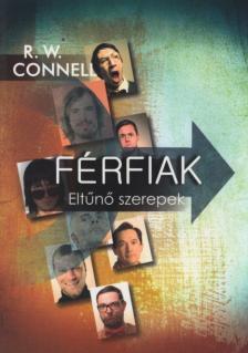 CONNELL, R.W. - FÉRFIAK - ELTŰNŐ SZEREPEK