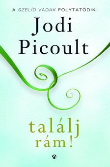 Jodi Picoult - Tal�lj r�m!