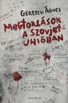 Gereben Ágnes - Megtorlások a Szovjetunióban #