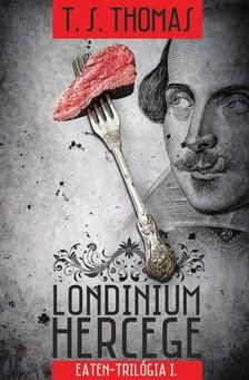 T. S. Thomas - Londinium hercege - Eaten-tril�gia 1. k�tet [eK�nyv: epub, mobi]