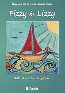 Eszter Kovács Árpád és Kovács-Ragats - Fizzy és Lizzy [eKönyv: epub, mobi]