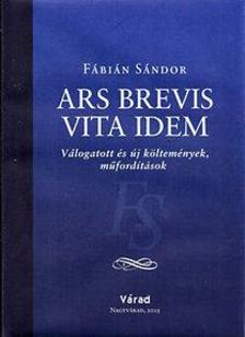 F�bi�n S�ndor - Ars brevis vita idem - V�logatott �s �j k�ltem�nyek, m�ford�t�sok