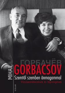 Mihail Gorbacsov - Szemt�l szemben �nmagammal
