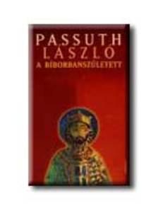 PASSUTH LÁSZLÓ - A Bíborbanszületett