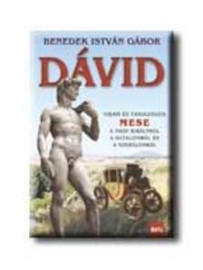 Benedek István Gábor - DÁVID - VIDÁM ÉS TANULSÁGOS MESE A NAGY KIRÁLYRÓL, A HATALOM