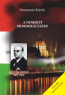 SZERENCSÉS KÁROLY - A NEMZETI DEMOKRÁCIÁÉRT - SULYOK DEZSŐ 1897-1965