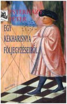 ESTERH�ZY P�TER - Egy k�kharisnya f�ljegyz�seib�l