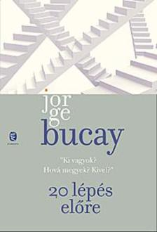 Bucay, Jorge - 20 LÉPÉS ELŐRE