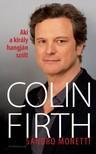 Sandro Monetti - Aki a király hangján szólt: Colin Firth [eKönyv: epub, mobi]