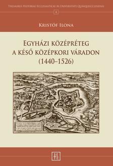 Krist�f Ilona - Egyh�zi k�z�pr�teg a k�s� k�z�pkori V�radon (1440-1526)