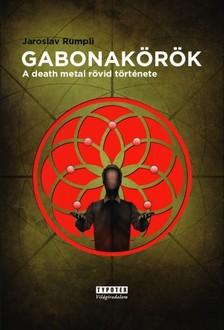 Jaroslav Rumpli - Gabonak�r�k - A death metal r�vid t�rt�nete [eK�nyv: epub, mobi]