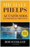 Bob Schaller - Michael Phelps,  az �sz�csoda - egy bajnok igaz t�rt�nete