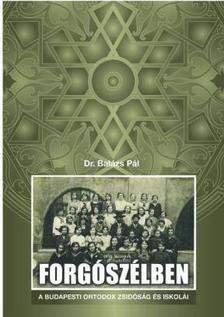 BALÁZS PÁL DR. - FORGÓSZÉLBEN - A BUDAPESTI ORTODOX ZSIDÓSÁG ÉS ISKOLÁI
