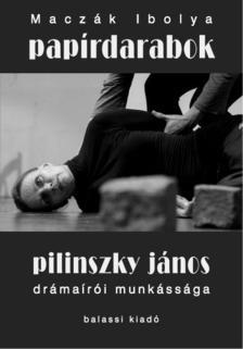 Macz�k Ibolya - Pap�rdarabok - Pilinszky J�nos dr�ma�r�i munk�ss�ga