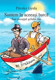 PIROSKA GYULA - Suntem în aceeaşi barcă - Sau mesajul şefului tău [eKönyv: epub, mobi]