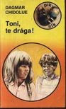 Chidolue, Dagmar - Toni,  te drága! [antikvár]