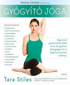 Tara Stiles - Gyógyító jóga-Egyszerű gyakorlatok több mint 50 gyakori betegségre és a fájdalommentes élethez