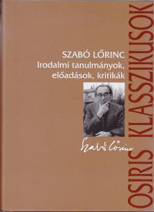 Szab� L�rinc - Szab� L�rinc: Irodalmi tanulm�nyok,el�ad�sok,kritik�k