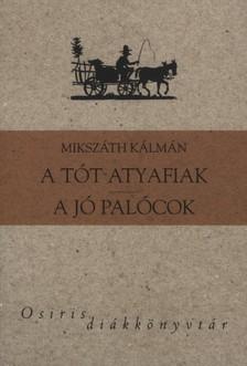 MIKSZÁTH KÁLMÁN - A tót atyafiak - A jó palócok [eKönyv: epub, mobi]