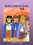 BR�T�N ERZS�BET - Murk,  Burk �s Szurk (M�sodik kiad�s) - A h�rom t�rpe [eK�nyv: pdf,  epub,  mobi]