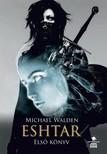 Michael Walden - Eshtar - Els� k�nyv [eK�nyv: epub,  mobi]