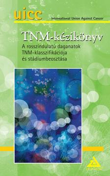 L.H. Sobin, M.K. Gospodarowicz �s Ch. Wittekind (szerk) - UICC: TNM-k�zik�nyv - A rosszindulat� daganatok TNM-klasszifik�ci�ja �s st�diumbeoszt�sa