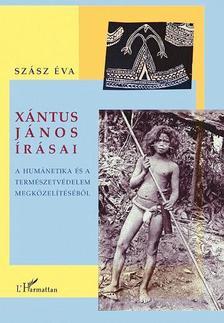 Szász Éva - Xántus János írásai. A humánetika és a természetvédelem megközelítéséből