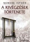 NEMERE ISTVÁN - A kivégzések története [eKönyv: epub,  mobi]