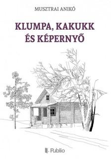 Anikó Musztrai - Klumpa, Kakukk és Képernyő [eKönyv: epub, mobi]