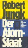 Jungk, Robert - Der Atom-Staat - Vom Fortschritt in die Unmenschlichkeit [antikvár]