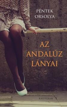 Péntek Orsolya - Az Andalúz lányai [eKönyv: epub, mobi]