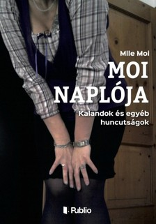 Moi Mlle - Moi napl�ja - Kalandok �s egy�b huncuts�gok [eK�nyv: epub, mobi]