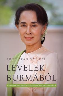 Aung Szan Sz� Csi - Levelek Burm�b�l / A Nobel-b�ked�jas burmai politikus els� k�nyve Magyarorsz�gon
