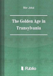 J�KAI M�R - The Golden Age in Transylvania [eK�nyv: pdf, epub, mobi]
