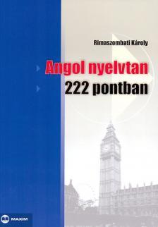 Rimaszombati K�roly - Angol nyelvtan 222 pontban