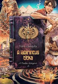 Vidra Gabriella - A LABIRINTUS TITKA - A TUD�S K�NYVEI 2.