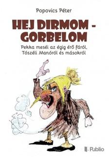 P�ter Popovics - Hej Dirmom - Gorbelom - Pekka mes�i az �gig �r� f�r�l, T�sz�li Man�r�l �s m�sokr�l [eK�nyv: epub, mobi]