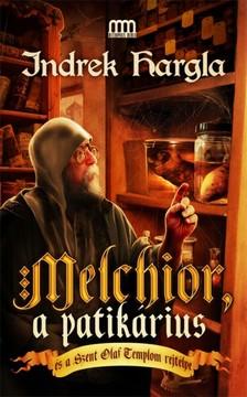 Indrek Hargla - Melchior, a patikárius és a Szent Olaf-templom rejtélye [eKönyv: epub, mobi]