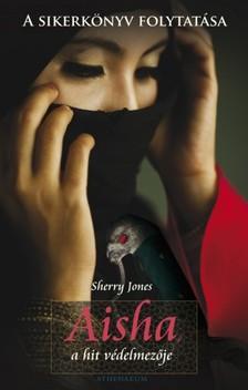 Sherry Jones - Aisha, a hit v�delmez�je [eK�nyv: pdf, epub, mobi]